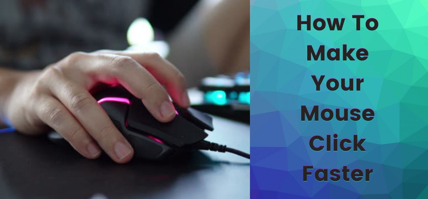 How To Make Your Mouse Click Faster?