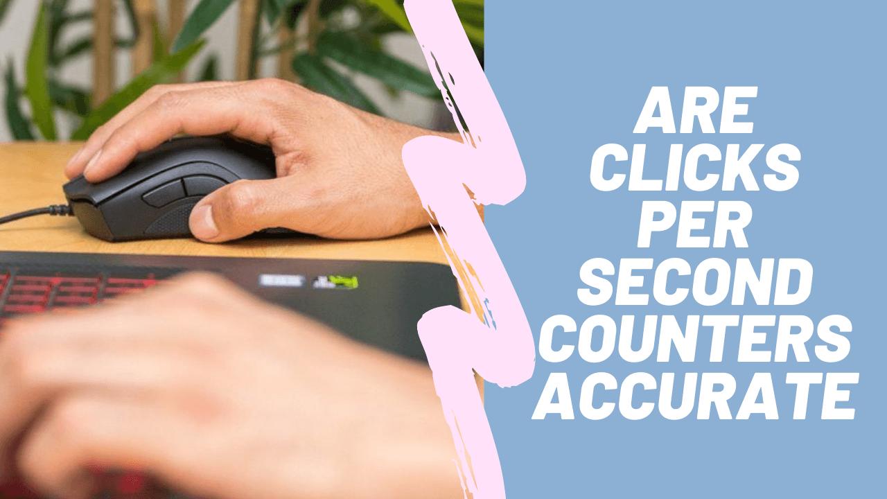Are Clicks Per Second Counters Accurate