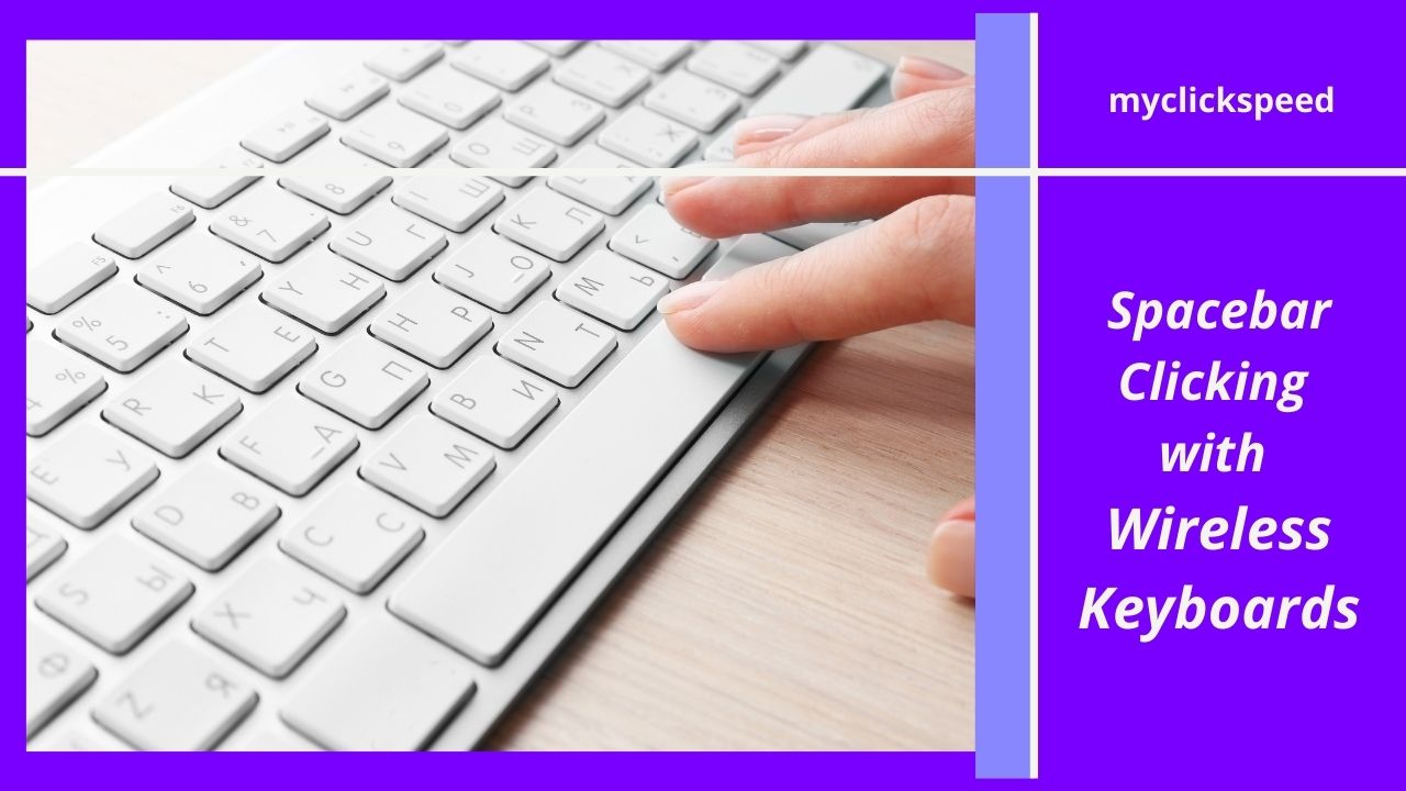 Is Wireless Keyboard Better for Space Bar Clicking?