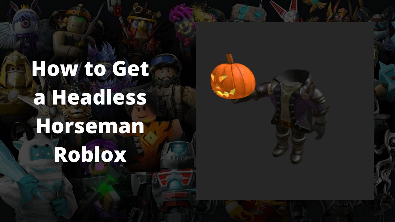 How To Get A Headless Horseman Roblox?