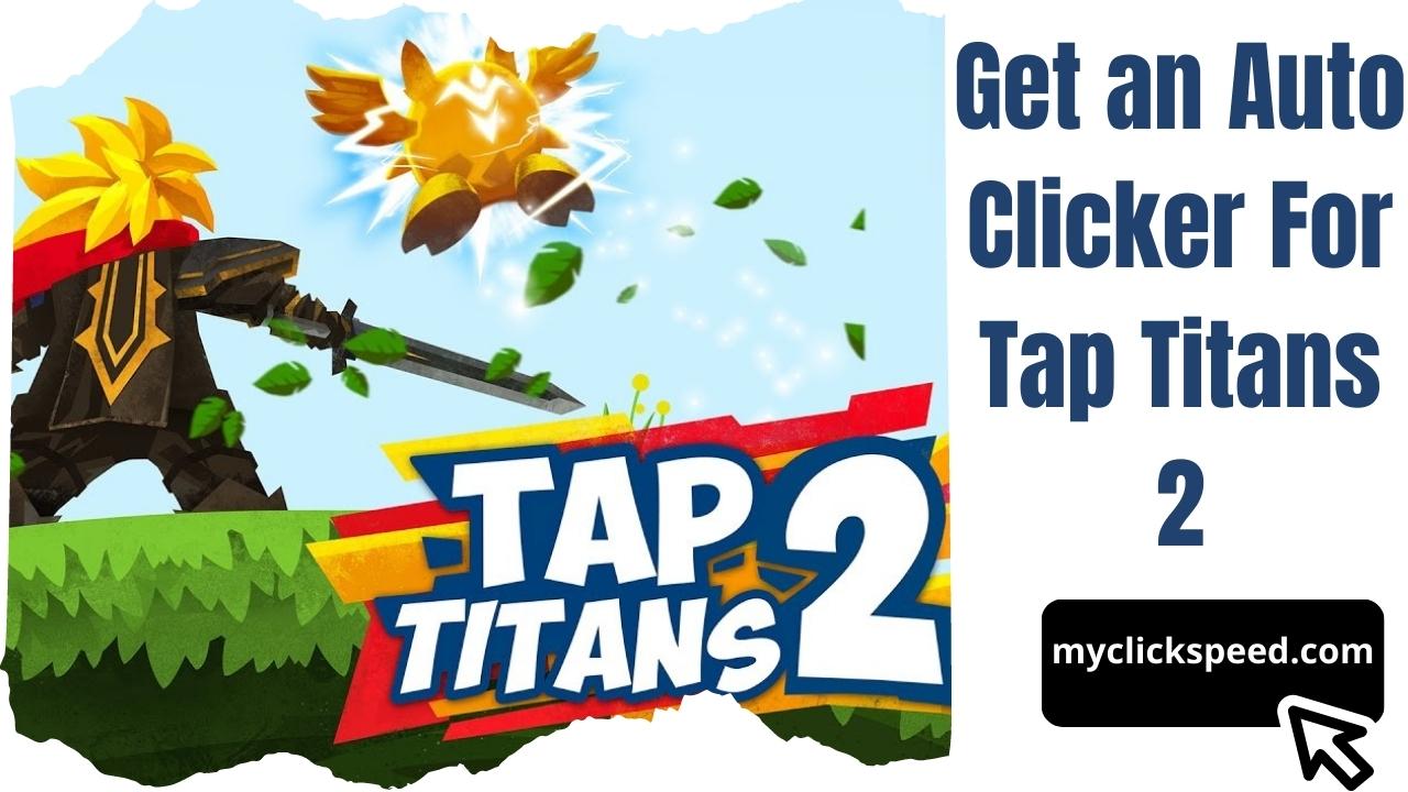 Tap Titans 2 Auto Clicker   Complete Installation and Usage Guide