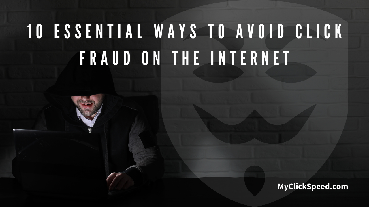 10 Essential Ways To Avoid Click Fraud On The Internet